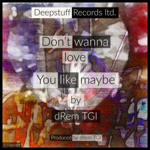 Don't wanna love you like maybe