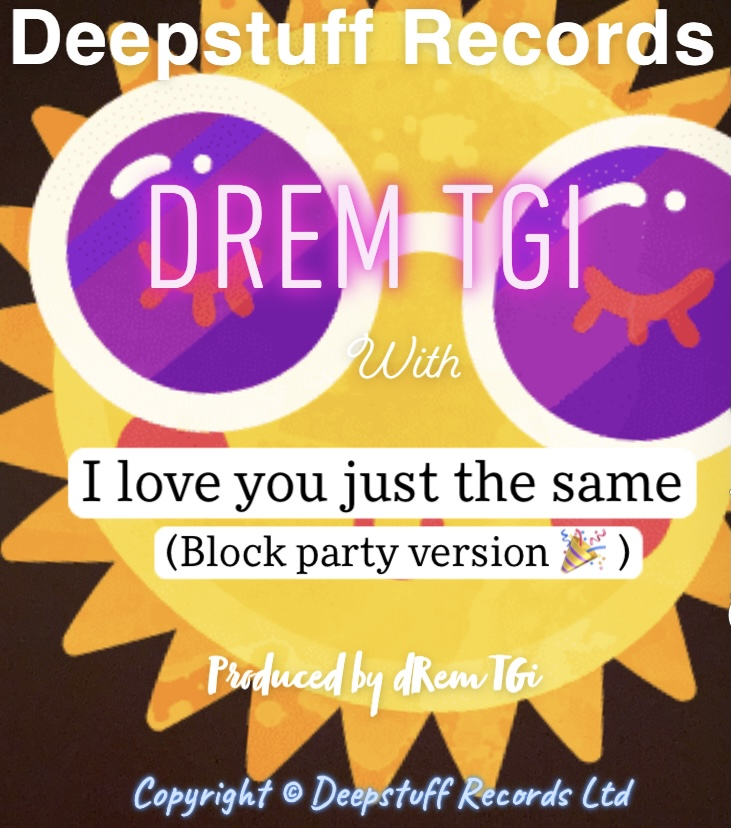 I love you just the same (block party)