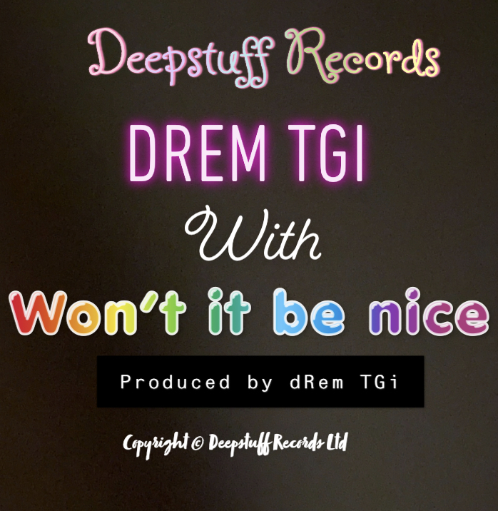 "drem TGi with ""Won't it be nice"""